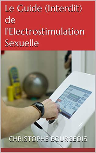 Le Guide (Interdit) de l'Electrostimulation Sexuelle