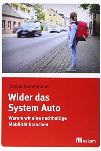 Wider das System Auto: Warum wir eine nachhaltige Mobilität brauchen