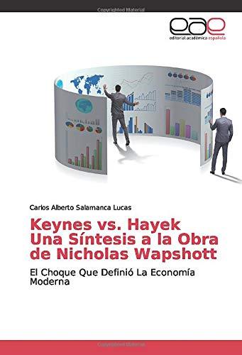Keynes vs. Hayek Una Síntesis a la Obra de Nicholas Wapshott: El...
