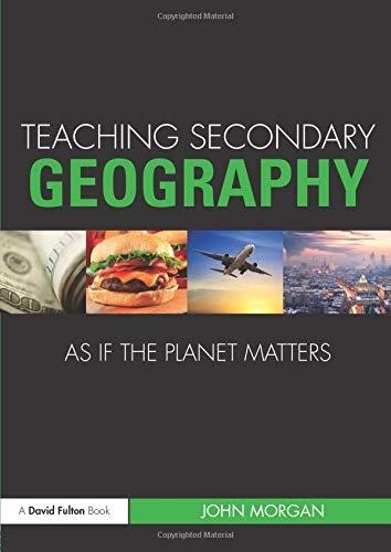 Teaching Secondary Geography as if the Planet Matters (Teaching... as if the Planet Matters)