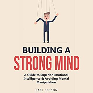 Building a Strong Mind: A Guide to Superior Emotional Intelligence and Avoiding Mental Manipulation audiobook cover art