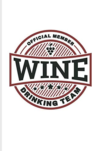 Official Member Wine Drinking Team: Funny Wine Tasting Journal | Notebook For The Vineyards Vine, City Winery, Napa, Refrigeration, Cabernet Sauvignon & Pinot Noir Fans - 6x9 - 100 Blank Lined Pag
