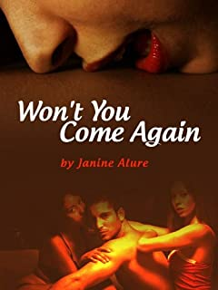 Won't You Come Again: Reunited after years away. A hot return in a passionate storm of three interesting people. Good thin...