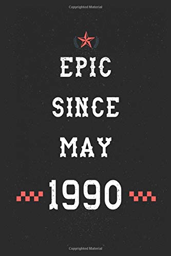Epic Since May 1990 Notebook: Happy 30th Birthday gift Notebook for your Awesome; Boyfriend Girlfriend, Brother Sister Niece, Classmate/Legengs are born ... notes and journaling | Legendary since 1990