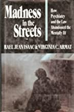 Madness in the Streets: How Psychiatry and the Law Abandoned the Mentally Ill