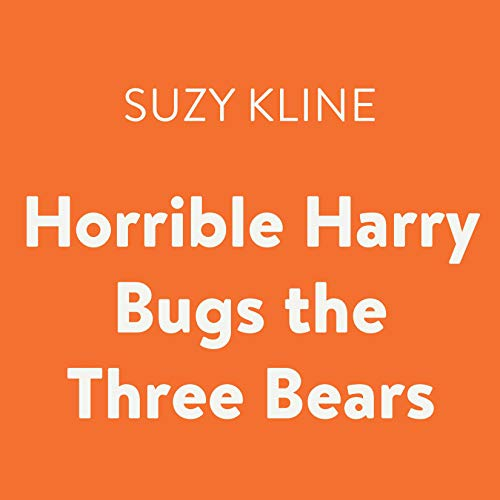 Horrible Harry Bugs the Three Bears                   By:                                                                                                                                 Suzy Kline                               Narrated by:                                                                                                                                 Joshua Swanson                      Length: 47 mins     Not rated yet     Overall 0.0