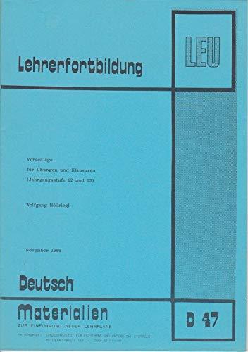 Lehrerfortbildung (LEU): Vorschläge für Übungen und Klausuren (Jahrgangsstufe 12 und 13). Ausgabe November 1986 (Deutsch – Materialien zur Einführung neuer Lehrpläne Bd. D 47)