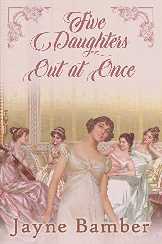 Five Daughters Out at Once: A Pride & Prejudice Variation by [Jayne Bamber]