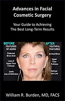 Advances in Facial Cosmetic Surgery: Your Guide to Achieving the Best Long-Term Results (English Edition) von [William Burden]