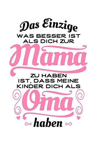 Das Einzige, was besser ist, als dich zur Mama zu haben, ist, dass meine Kinder dich als Oma haben: Notizbuch / Notizheft für Mutter Großmutter ... Tochter Kind-er A5 (6x9in) liniert mit Linien