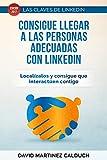 Consigue llegar a las personas adecuadas con LinkedIn: Localizalos y consigue que interactuen contigo (Las claves de LinkedIn nº 2)