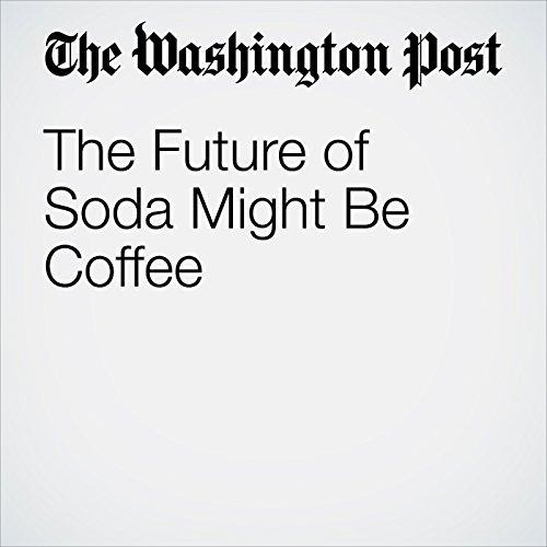 The Future of Soda Might Be Coffee copertina