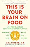 This Is Your Brain on Food (An Indispensible Guide to the Surprising Foods that Fight Depression, Anxiety, PTSD, OCD, ADHD, and More)