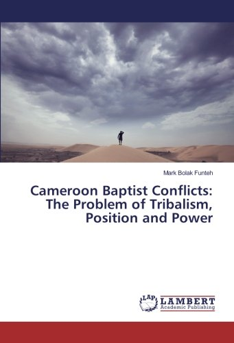 Cameroon Baptist Conflicts: The Problem of Tribalism, Position and Power