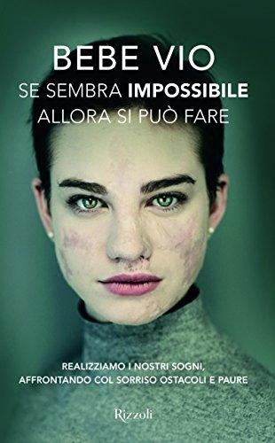 Se sembra impossibile allora si può fare. Realizziamo i nostri sogni, affrontando col sorriso ostacoli e paure by Bebe Vio
