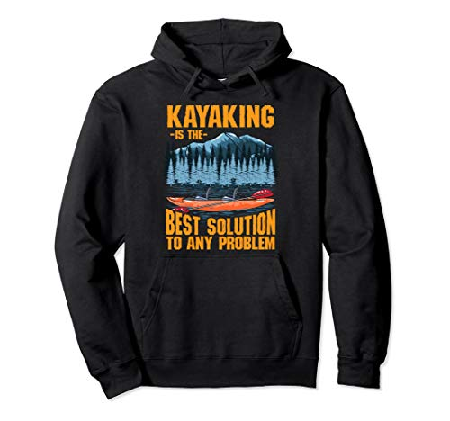 Kajak fahren! Die beste Lösung für jedes Problem Pullover Hoodie