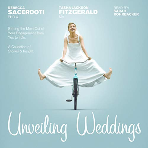 Unveiling Weddings: Getting the Most out of Your Engagement from Yes to I Do! audiobook cover art