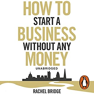 How To Start A Business Without Any Money                   By:                                                                                                                                 Rachel Bridge                               Narrated by:                                                                                                                                 Stephanie Danile                      Length: 6 hrs and 31 mins     27 ratings     Overall 3.8