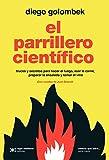 El parrillero científico: Trucos y secretos para hacer el fuego, asar la carne, preparar la ensalada y tomar el vino (Ciencia que ladra… serie Mayor) (Spanish Edition)