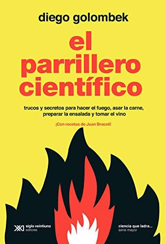 El parrillero científico: Trucos y secretos para hacer el fuego, asar la carne, preparar la ensalada y tomar el vino (Ciencia que ladra… serie Mayor)