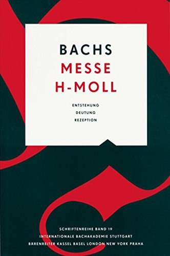 Bachs h-Moll Messe: Entstehung, Deutung, Rezeption (Schriftenreihe der Internationalen Bachakademie Stuttgart)