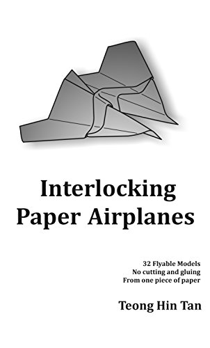 Interlocking Paper Airplanes: 32 Flyable Models. No cutting and gluing. From one piece of paper. (English Edition)