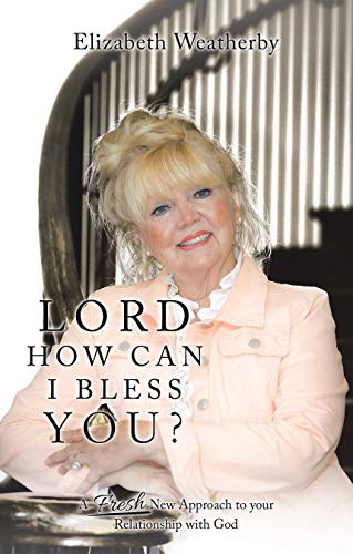 Lord, How Can I Bless You?: A Fresh New Approach to Your Relationship with God (English Edition)