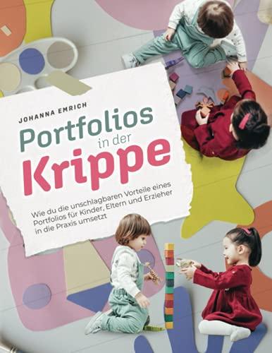 Portfolios in der Kinderkrippe: Wie du die unschlagbaren Vorteile eines Portfolios für Kinder, Eltern und Erzieher in die Praxis umsetzt