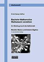 Bachelor Mathematics . Mathematik verstehen: Ein Streifzug durch die Mathematik Module: Basics und Lineare Algebra