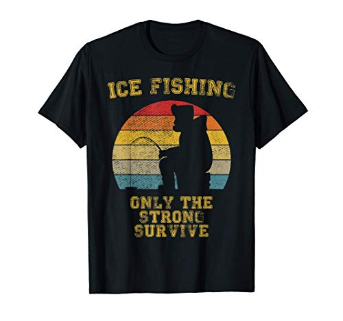 Ice Fishing Only The Strong Survive Winter Angler Gift T-Shirt
