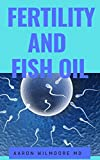 FERTILITY AND FISH OIL: All you need to know about fertility and infertility in male and female and...