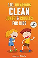 101 Hilarious Clean Jokes & Riddles For Kids: Laugh Out Loud With These Funny and Clean Riddles & Jokes For Children (WITH 30+ PICTURES)!