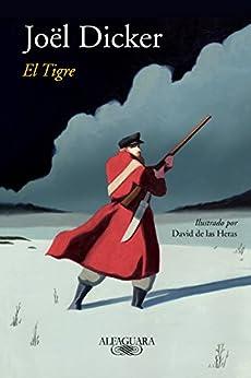 El tigre (edición ilustrada) (Spanish Edition) por [Joël Dicker]
