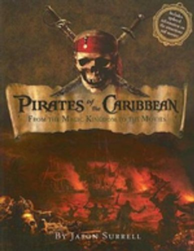 Pirates of the Caribbean: From the Magic Kindom to the Movies: Updated With New Attraction Information and Including Pirates of the Caribbean: Dead Man's Chest