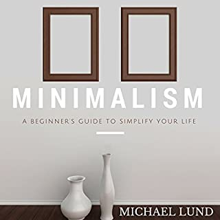 Minimalism: A Beginner's Guide to Simplify Your Life audiobook cover art