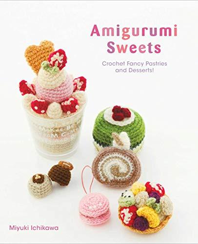 Amigurumi: Crochet Fancy Pastries and Dessert Amigurumi