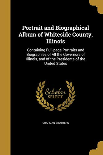 Compare Textbook Prices for Portrait and Biographical Album of Whiteside County, Illinois: Containing Full-Page Portraits and Biographies of All the Governors of Illinois, and of the Presidents of the United States  ISBN 9781363370511 by Chapman Brothers
