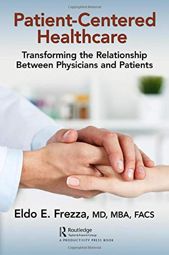 Compare Textbook Prices for Patient-Centered Healthcare: Transforming the Relationship Between Physicians and Patients 1 Edition ISBN 9780367145361 by Frezza, Eldo