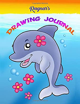 Ragnar Dolphin Drawing Journal: Personalized Drawing Journal–Drawing Book and Primary Writing Journal–8.5 x 11 Sized, 110 Pages–Blank Drawing ... through 1st Grade–Dolphin Drawing Journal