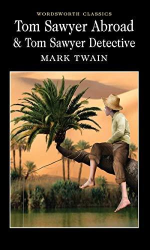 Tom Sawyer Abroad: AND Tom Sawyer, Detective (Wordsworth Classics)
