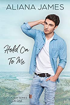 Hold On To Me (Brook Bay Book 1) by [Aliana James]