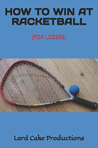 HOW TO WIN AT RACKETBALL: (FOR LOSERS)