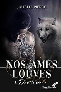 Nos âmes louves, tome 1 : Dans le noir par Pierce