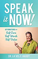 Speak It Now!: Affirmations for Self Care Self Worth Self Value