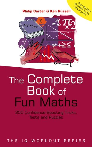The Complete Book of Fun Maths: 250 Confidence-boosting Tricks, Tests and Puzzles (IQ Workout Series)