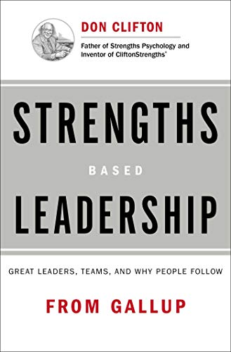 Strengths Based Leadership: Great Leaders, Teams, and Why...