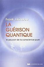 La guérison quantique - Le pouvoir de la conscience pure de Frank Kinslow