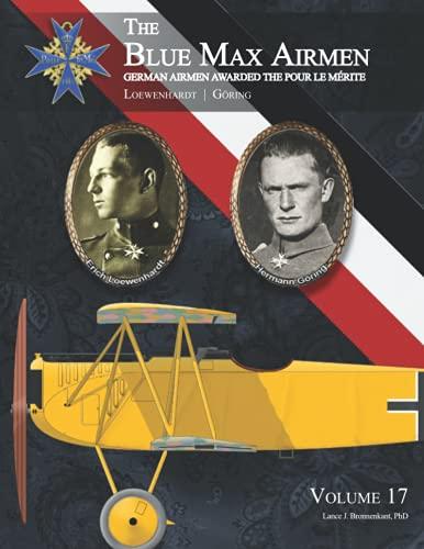 The Blue Max Airmen: Volume 17 Loewenhardt & Göring