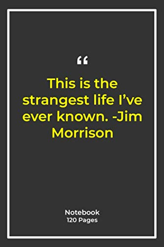 This is the strangest life I've ever known. -Jim Morrison: Notebook Gift with life Quotes| Notebook Gift |Notebook For Him or Her | 120 Pages 6''x 9''