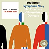 Kondrashin: The Soviet Years. Beethoven: Symphony No. 4, The Creatures of Prometheus Overture